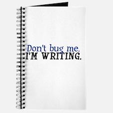 Don't Bug Me: I'm Writing Journal
