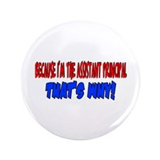 "Because I'm The Assistant Principal 3.5"" Button"