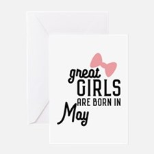 Great Girls are born in May Ch67g Greeting Cards