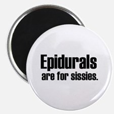 Epidurals Are For Sissies. Magnet