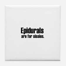 Epidurals Are For Sissies. Tile Coaster