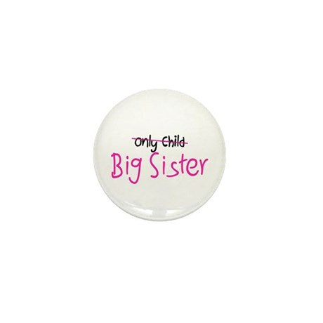 Only to Big Sis Mini Button
