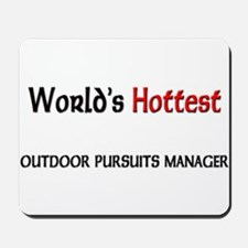 World's Hottest Outdoor Pursuits Manager Mousepad