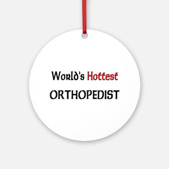 World's Hottest Orthopedist Ornament (Round)