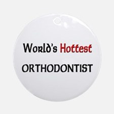 World's Hottest Orthodontist Ornament (Round)