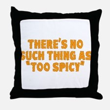 No Such Thing As Too Spicy Throw Pillow