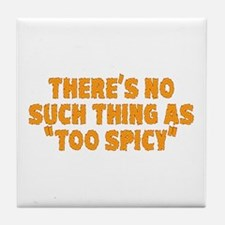 No Such Thing As Too Spicy Tile Coaster