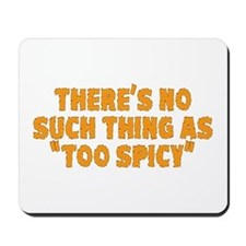 No Such Thing As Too Spicy Mousepad