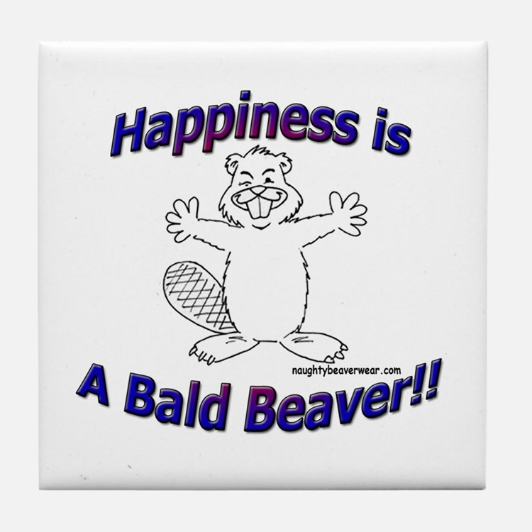 Happiness Is A Bald Beaver!! Tile Coaster