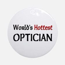 World's Hottest Optician Ornament (Round)