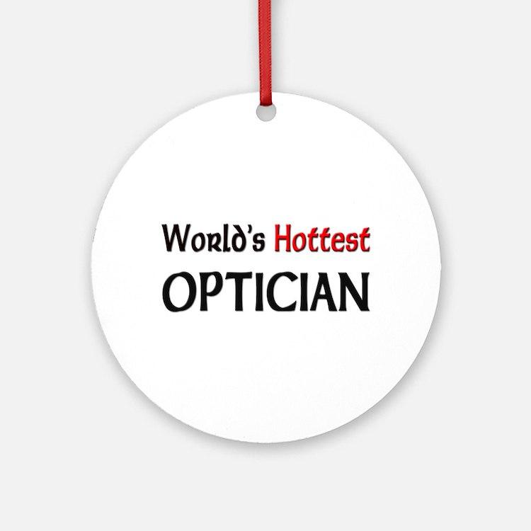 World's Hottest Optician Ornament (Round)