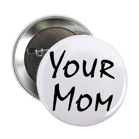 """Your Mom 2.25"""" Button (10 pack)"""