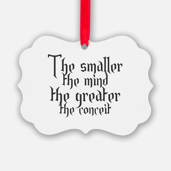 The smaller the mind the greater Ornament