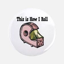 "How I Roll (Clear Tape) 3.5"" Button"