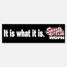 """WDFN """"It is what it is"""" Black Bumper Bumper Sticker"""