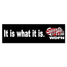 "WDFN ""It is what it is"" Black Bumper Sticker"