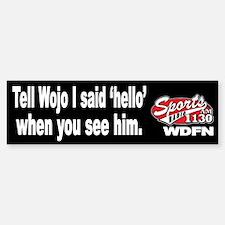 "WDFN ""Tell Wojo Hello"" Black Bumper Bumper Sticker"