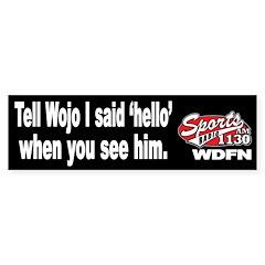 "WDFN ""Tell Wojo Hello"" Black Bumper Sticker"