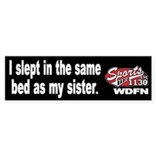"WDFN ""Slept with Sister"" Black Bumper Sticker"