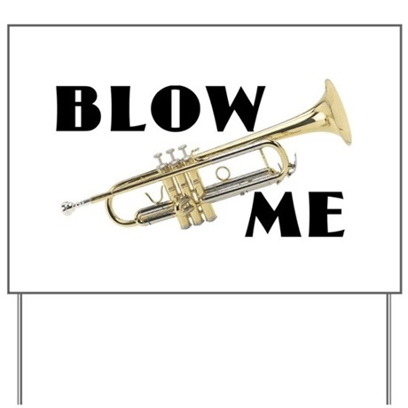 Blow Me- Trumpet Yard Sign