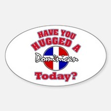 Have you hugged a Dominican today? Oval Decal