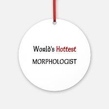 World's Hottest Morphologist Ornament (Round)