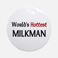 World's Hottest Milkman Ornament (Round)