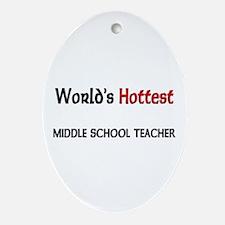 World's Hottest Middle School Teacher Ornament (Ov