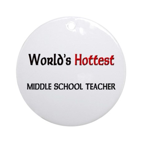 World's Hottest Middle School Teacher Ornament (Ro