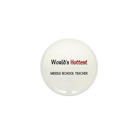 World's Hottest Middle School Teacher Mini Button