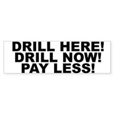 Drill Here! Drill Now! Pay Less! Bumper Bumper Sticker
