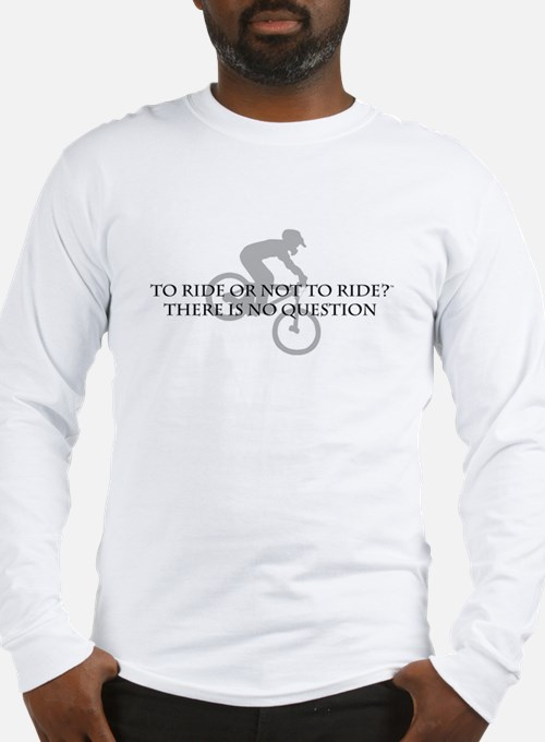To Ride Or Not To Ride Long Sleeve T-Shirt