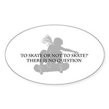 To Skate Or Not To Skate-Girl Sk8er Oval Decal