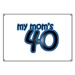 Mom Is 40 & Blue Banner
