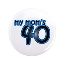 "Mom Is 40 & Blue 3.5"" Button"
