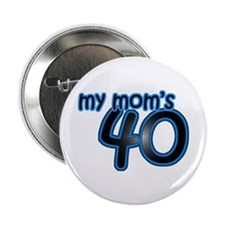 "Mom Is 40 & Blue 2.25"" Button"