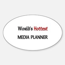 World's Hottest Media Planner Oval Decal