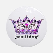 Queen of txt msgN Ornament (Round)