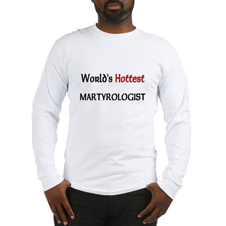 World's Hottest Martyrologist Long Sleeve T-Shirt