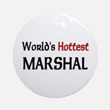 World's Hottest Marshal Ornament (Round)