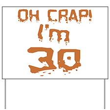 Oh Crap! I'm 30 Yard Sign