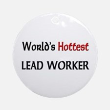 World's Hottest Lead Worker Ornament (Round)