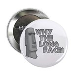 "Why the Long Face? 2.25"" Button (10 pack)"