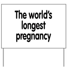 The world's longest pregnancy Yard Sign