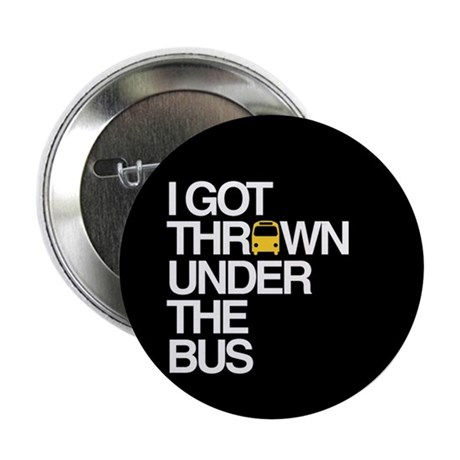 """""""Thrown Under the Bus"""" 2.25"""" Button (10 pack)"""