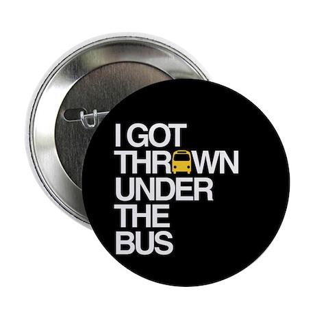 """""""Thrown Under the Bus"""" 2.25"""" Button"""