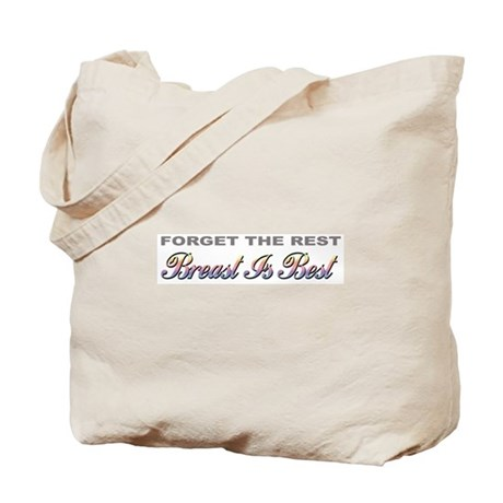 """""""Forget The Rest, Breast Is Best"""" Tote Bag"""