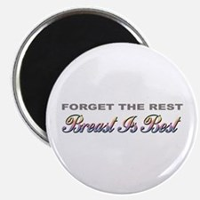 """""""Forget The Rest, Breast Is Best"""" Magnet"""