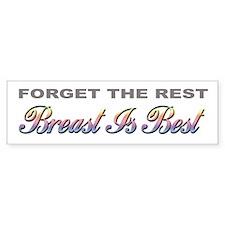 """Forget The Rest, Breast Is Best"" Bumper Bumper Sticker"