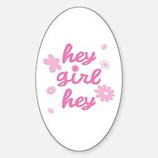 HEY GIRL HEY Oval Decal